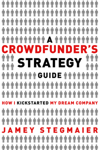 A Crowdfunder's Strategy Guide by Jamey Stegmaier | Cover Design by M80 Branding