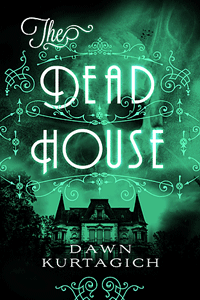 The Dead House by Dawn Kurtagich | Cover Design by M80 Branding