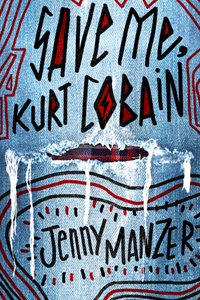 Save Me, Kurt Cobain by Jenny Manzer | Cover Design by M80 Branding